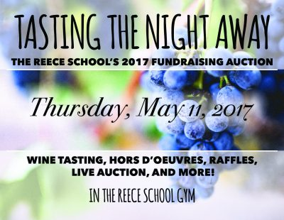 Reece School's 2017 Fundraising Auction! Thursday, May 11th at 6PM. Wine tasting, hors d'ouvres, raffle, live auction, and more in the Reece School Gym!